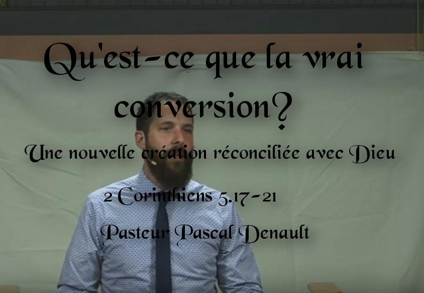 Qu'est-ce que la vraie conversion? - Une nouvelle création réconciliée avec Dieu - 2 Corinthiens 5.17-21