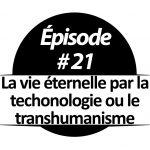 La vie éternelle par la technologie ou le transhumanisme