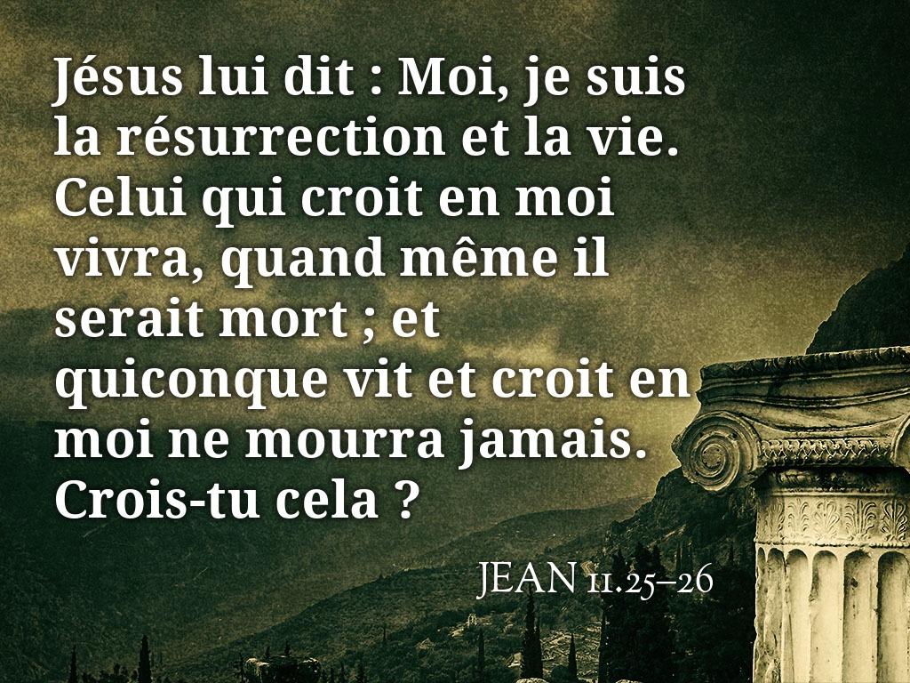 Je suis la résurrection et la vie – Jean 11.25-26 – Un Héraut dans le net